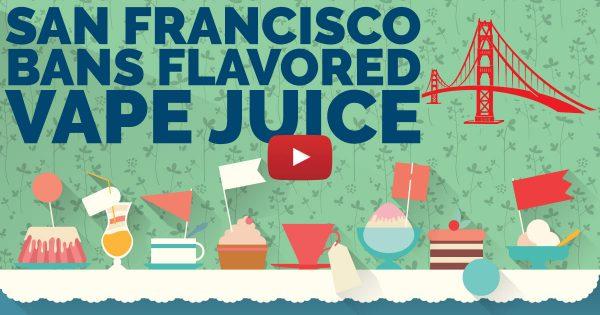 Image For San Francisco Bans Flavored Vape Juice Blog Post